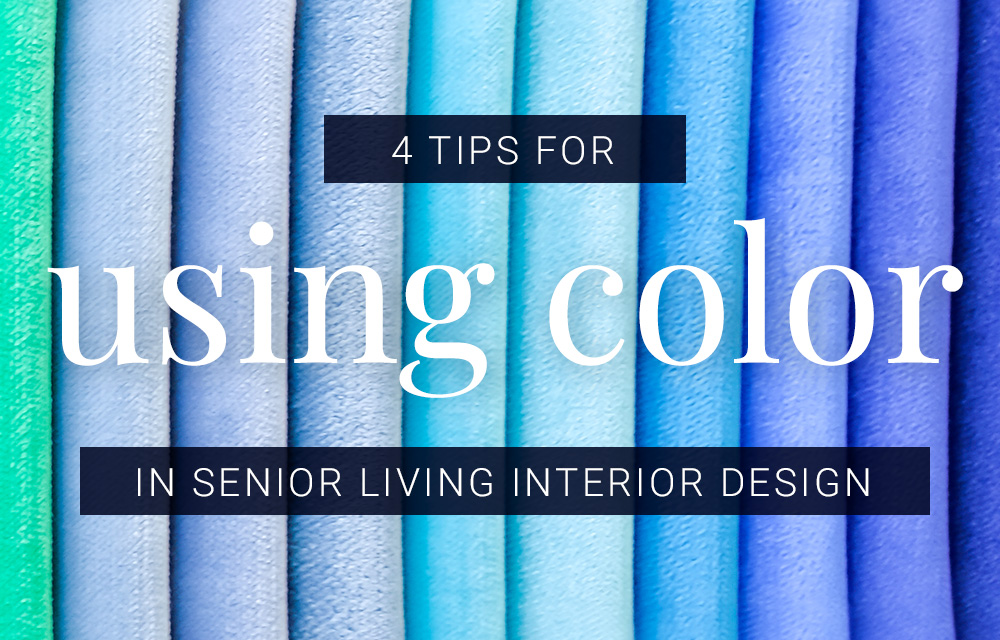 4 Tips for Using Color in Senior Living Interior Design