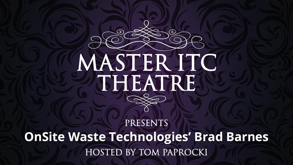 Master ITC Theatre Presents: OnSite Waste Technologies' Brad Barnes