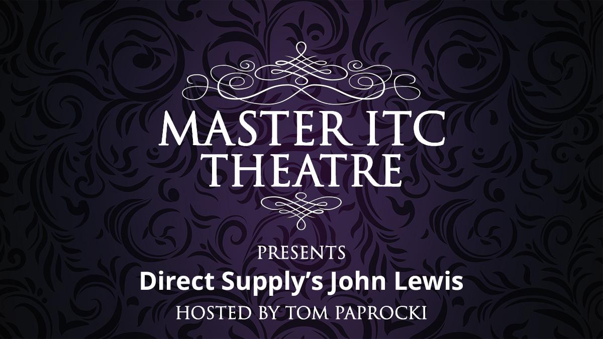 Master ITC Theatre Presents: Direct Supply's John Lewis