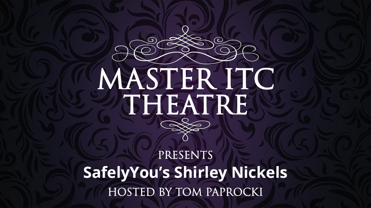 Master ITC Theatre Presents: SafelyYou's Shirley Nickels