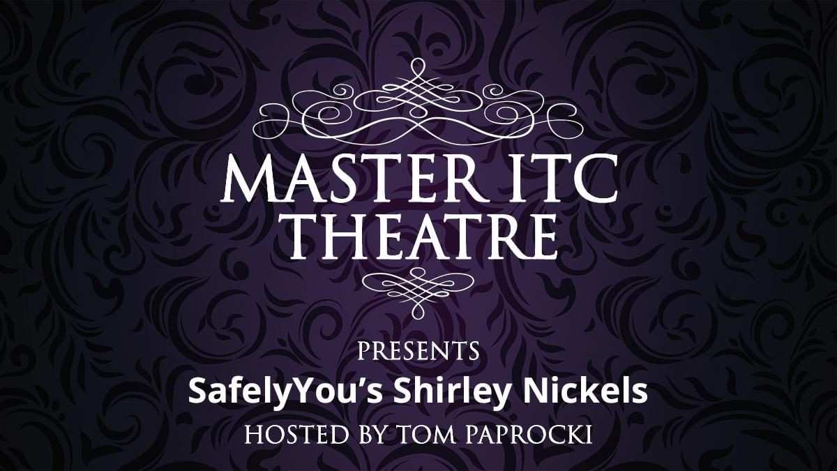Master ITC Theatre Presents: SafelyYou's ShirleyNickels