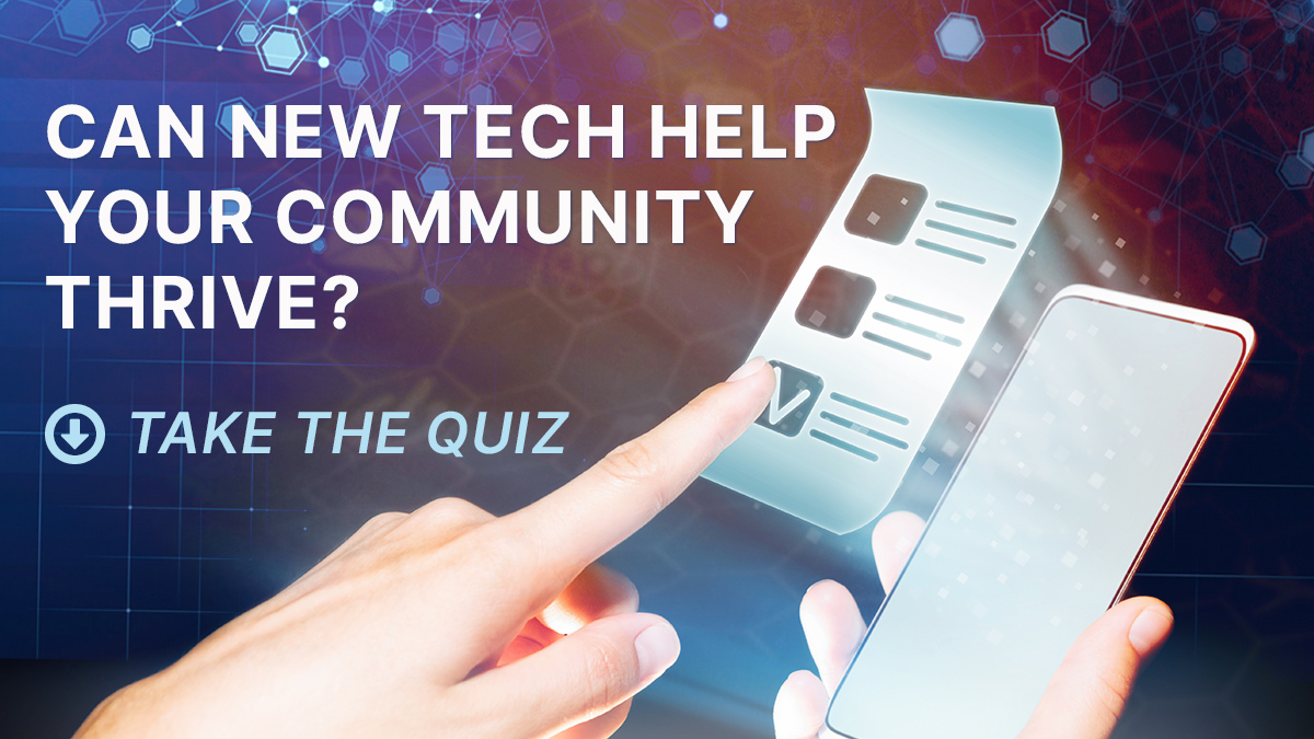 Can new tech help your community thrive? Find out in one minute.